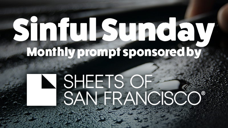Sinful Sunday monthly prompt sponsored by Sheets of San Francisco